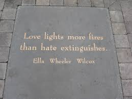 Plaque in San Franciso of Ella Wheeler Wilcox | https://commons.wikimedia.org/wiki/File:Love_lights_more_fires_than_hate_extinguishes_by_Ella_Wheeler_Wilcox_-_Jack_Kerouac_Alley.jpg