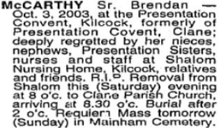 Sr Brendan (Nora) McCarthy, last surviving member, died on Oct 3rd 2003, aged 93 years.